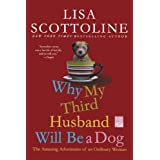 "Why My Third Husband Will Be a Dog: The Amazing Adventures of an Ordinary Womanvon ""Lisa Scottoline"""