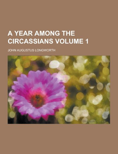 A Year Among the Circassians Volume 1