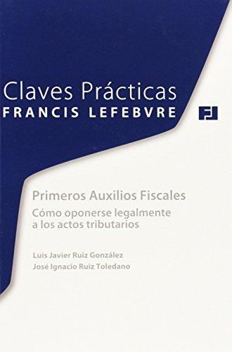 Claves Prácticas Primeros Auxilios Fiscales: Cómo oponerse legalmente a los actos tributarios (Claves Practicas)