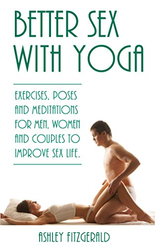 BETTER SEX WITH YOGA: Exercises, poses and meditations for men, women and couples to improve sex life.