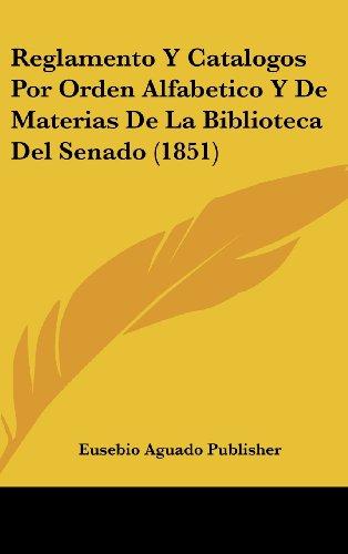 Reglamento y Catalogos Por Orden Alfabetico y de Materias de La Biblioteca del Senado (1851)