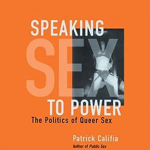 Speaking Sex to Power: The Politics of Queer Sex | [Patrick Califia-Rice]