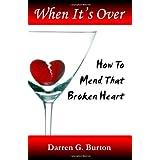When It's Over : How to Mend that Broken Heart ~ Darren G. Burton