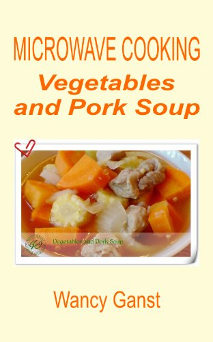 Microwave Cooking: Vegetables And Pork Soup (Microwave Cooking - Soups Book 6)