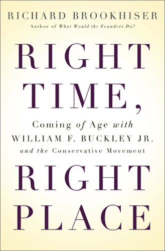 Right Time, Right Place: Coming of Age with William F. Buckley Jr. and the Conservative Movement, Richard Brookhiser