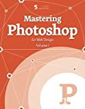 Mastering Photoshop, Vol. 1 (Smashing eBook Series)