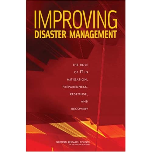 """Ramesh R. Rao, Jon Eisenberg, Ted Schmitt, """"Improving Disaster Management: The Role of IT in Mitigation, Preparedness, Response, and Recovery"""""""