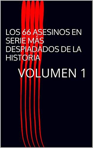 LOS 66 ASESINOS EN SERIE MÁS DESPIADADOS DE LA HISTORIA: VOLUMEN 1