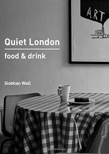 Quiet London: Food & Drink by Wall, Siobhan (2014) Paperback