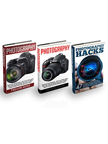 Photography Box Set: How To Use Nikon And Canon Cameras Like A Pro, And Take Amazing And Visually Stunning Digital Pictures + 47 Amazing Hacks For Taking Stunning And Beautiful Digital Pictures