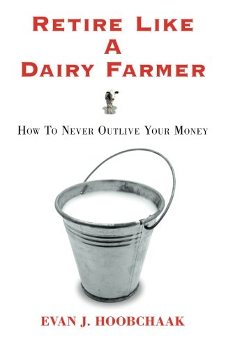 retire-like-a-dairy-farmer-how-to-never-outlive-your-money