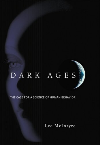 Dark Ages: The Case for a Science of Human Behavior (MIT Press) by Lee C. McIntyre (2009-02-13)