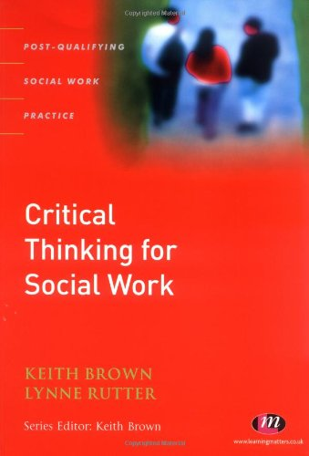 Critical Thinking for Social Work: A Guide to Enhancing Reflection, Learning and Writing for Post Qualifying Social Work