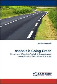 http://www.amazon.com/Asphalt-Going-Green-Overview-technologies/dp/384430018X
