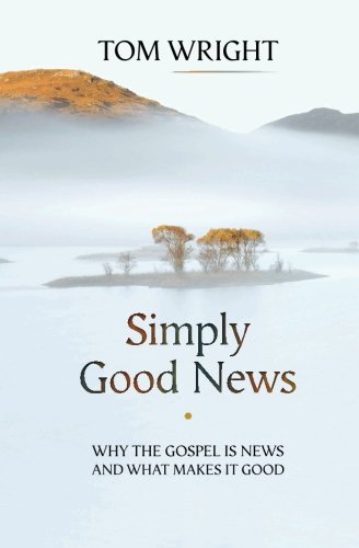 Simply Good News: Why the Gospel is News and What Makes it Good (And The Good News Is compare prices)