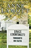 Grace (eventually) - Thoughts On Faith (0739487744) by Lamott, Anne
