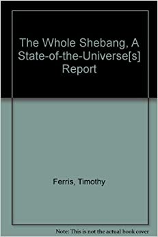 a book report on the whole shebang by timothy ferris I took a short, on-line course in cosmology this past month for which timothy ferris' book, the whole shebang, was the required text although i have a strong.