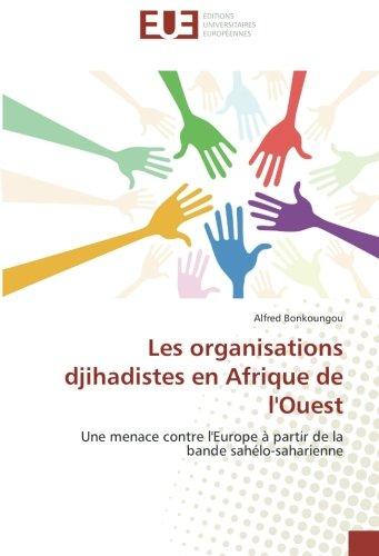 Les organisations djihadistes en Afrique de l'Ouest: Une menace contre l'Europe à partir de la bande sahélo-saharienne
