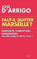 Faut-il quitter Marseille ? : Ins�curit�, corruption, immigration, Marseille pr�figure-t-elle la France ?