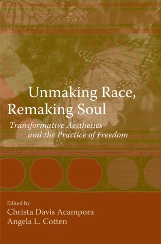 Unmaking Race, Remaking Soul: Transformative Aesthetics And The Practice Of Freedom front-386295