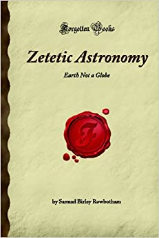 Book 'Zetetic Astronomy : EARTH NOT A GLOBE' written by Freemason Samuel Robotham (aka Parallax).