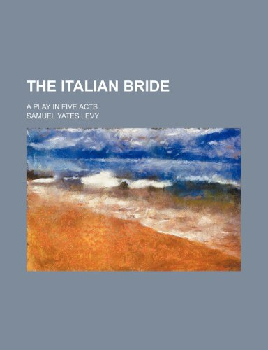 The Italian bride; A play in five acts
