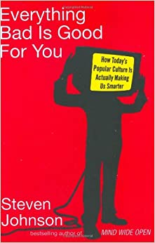 the smarter generation in everything bad is good for you by steven johnson Everything bad is good for you how todays popular culture is actually making us smarter by steven johnson available in trade paperback on powellscom, also read.