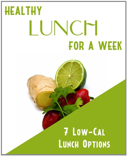 Healthy Lunch For A Week: 7 Low Calorie Lunch Options! Eat Healthy & Lose The Weight Fast!