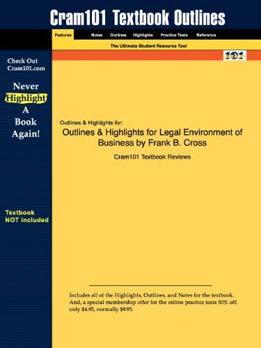 Outlines & Highlights for The Legal Environment of Business: Text and Cases: Ethical, Regulatory, Global, and E-Commerce Issues by Frank B. Cross