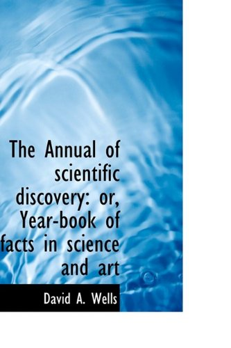 The Annual of scientific discovery: or, Year-book of facts in science and art