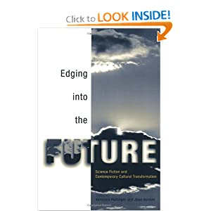 Edging Into the Future: Science Fiction and Contemporary Cultural Transformation by Veronica Hollinger and Joan Gordon