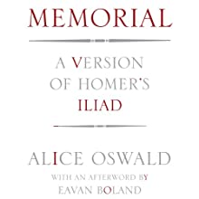 Memorial: A Version of Homer's Iliad Audiobook by Alice Oswald, Eavan Boland (afterword) Narrated by Mark Ashby