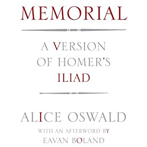 Memorial: A Version of Homer's Iliad | [Alice Oswald, Eavan Boland (afterword)]