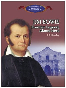 Jim Bowie: Frontier Legend, Alamo Hero (Library of American Lives and Times)