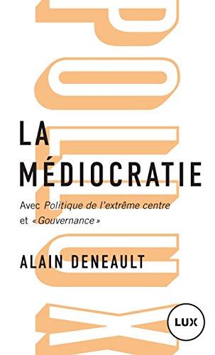 la-mediocratie-precede-de-politique-de-lextreme-centre-et-suivi-de-gouvernance-le-management-totalit