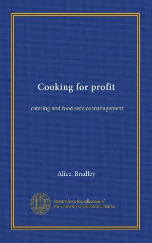 Cooking for profit: catering and food service management by Alice. Bradley