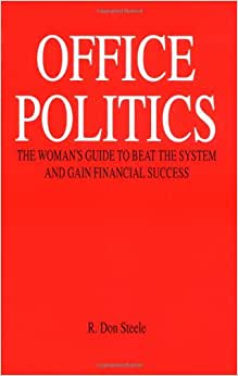 Office Politics : The Women's Guide To Beat The System And Gain Financial Success