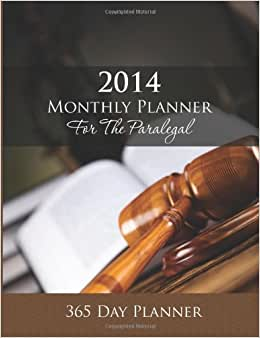 2014 Monthly Planner For The Paralegal: 365 Day Planner