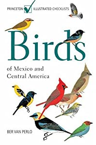 Birds of Mexico and Central America: (Princeton Illustrated Checklists) by Ber van Perlo