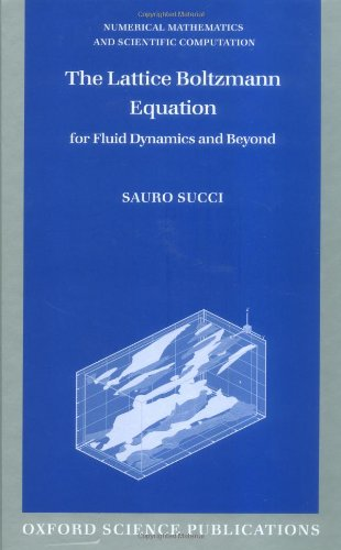 The Lattice Boltzmann Equation for Fluid Dynamics and Beyond (Numerical Mathematics and Scientific Computation)