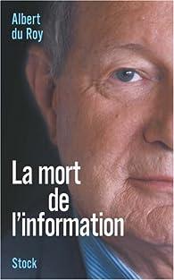 La mort de l'information par Albert Du Roy