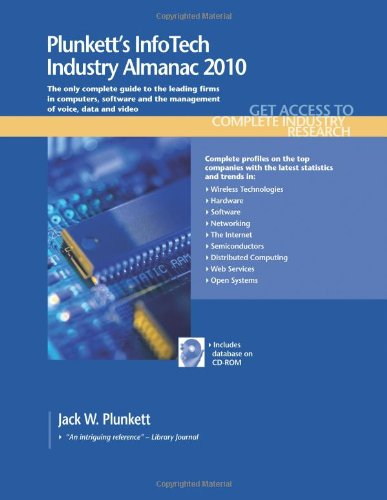 Plunkett'S Infotech Industry Almanac 2010: The Only Comprehensive Guide To Infotech Companies And Trends