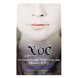Xoe: Vampires, and Werewolves, and Demons, oh my! (Xoe Meyers Fantasy/Horror Series Book 1)
