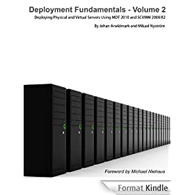 Deployment Fundamentals, Vol. 2: Deploying Physical and Virtual Servers Using MDT 2010 and SCVMM 2008 R2 (English Edition)