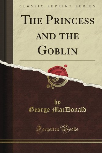 The Princess and the Goblin (Classic Reprint)