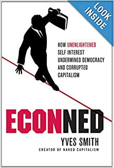 How Unenlightened Self Interest Undermined Democracy and Corrupted Capitalism  - Yves Smith