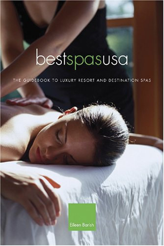 Best Spas Usa: The Guidebook To Luxury Resort And Destination Spas Of The United States