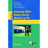 RoboCup 2003: Robot Soccer World Cup VII (Lecture Notes in Computer Science / Lecture Notes in Artificial Intelligence) ~ Daniel Polani