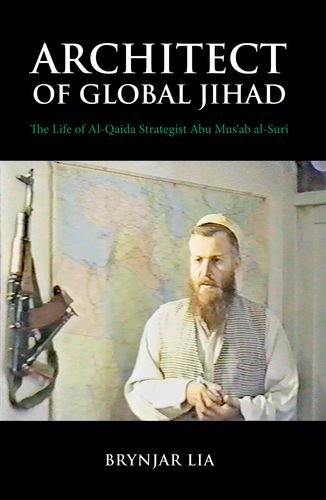 Architect of Global Jihad: The Life of Al-Qaeda Strategist Abu Mus'ab Al-Suri PDF