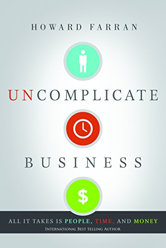 Book: Uncomplicate Business - All It Takes Is People, Time, and Money by Howard Farran
